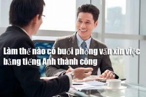 Đánh tan nỗi lo đi phỏng vấn xin việc bằng tiếng Anh